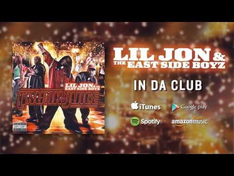 Lil Jon & The East Side Boyz  In Da Club