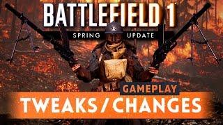 ► GAMEPLAY TWEAKS & CHANGES! - Battlefield 1 Spring Update