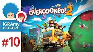 Overcooked 2 PL #10 z KO-OPa! | TRIGGERED! Zaczyna się...