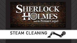Steam Cleaning - Sherlock Holmes: The Mystery of the Persian Carpet
