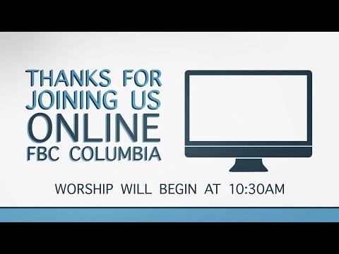 First Baptist Church Columbia Worship Service 4.5.20