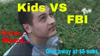 Cops vs bad kids (police, FBI) * the cops came