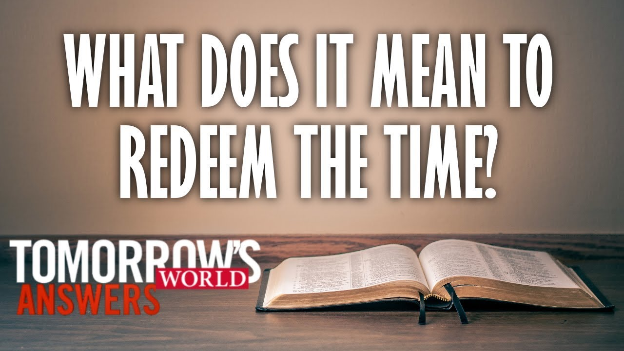 What Does It Mean to Redeem the Time?--TW Answers - YouTube