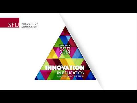 SFU Innovation in Education: Cmolik Engagement Series (May 10, 2018)