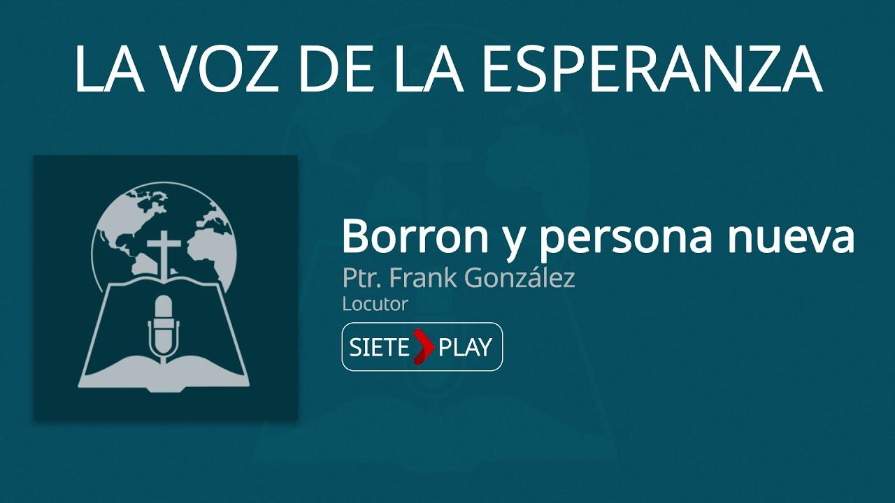 La voz de la esperanza: Borrón y persona nueva - Pr. Frank González