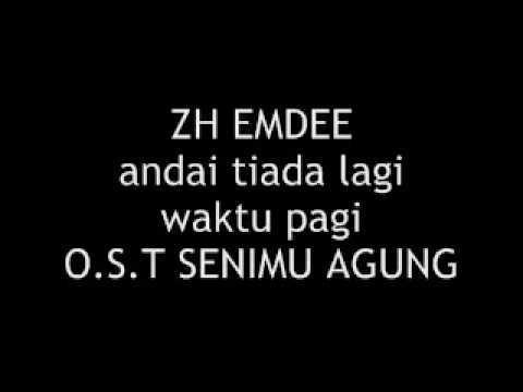 ZH Emdee - Andai tiada lagi waktu pagi(O.S.T. Senimu Agung)