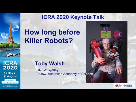 ICRA 2020 Keynote Talk: Toby Walsh — How long before Killer Robots?