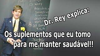 Dr. Rey - conheça os suplementos que eu tomo para me manter saudável!
