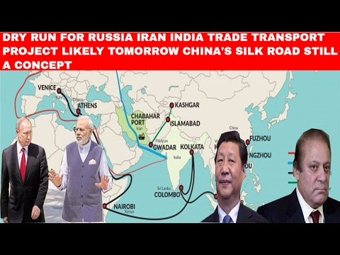 Dry run for Russia Iran India Trade Transport projct likely tomorrow China's Silk Road still concept