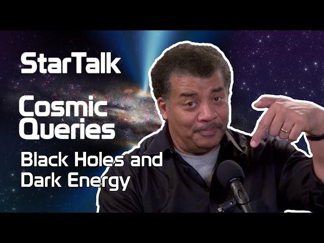 StarTalk Podcast: Cosmic Queries – Black Holes and Dark Energy, with Neil deGrasse Tyson