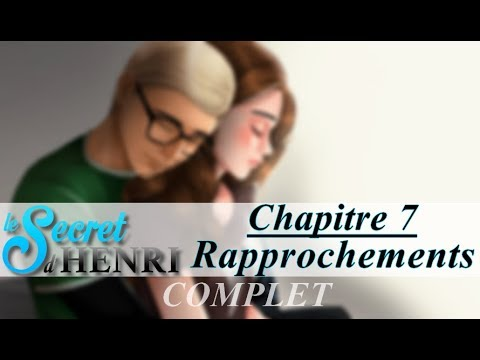 LE SECRET D'HENRI • CHAPITRE 7 : Rapprochements (COMPLET)
