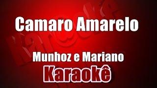 Camaro Amarelo - Munhoz e Mariano - Karaokê