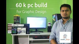 60 k pc build for graphic design ...
