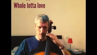 Cello rock riff n.1 - Led Zeppelin - Whole lotta love