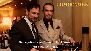 Metropolitan Jazz Affair - Find Away (COMOCAMEN Remix)