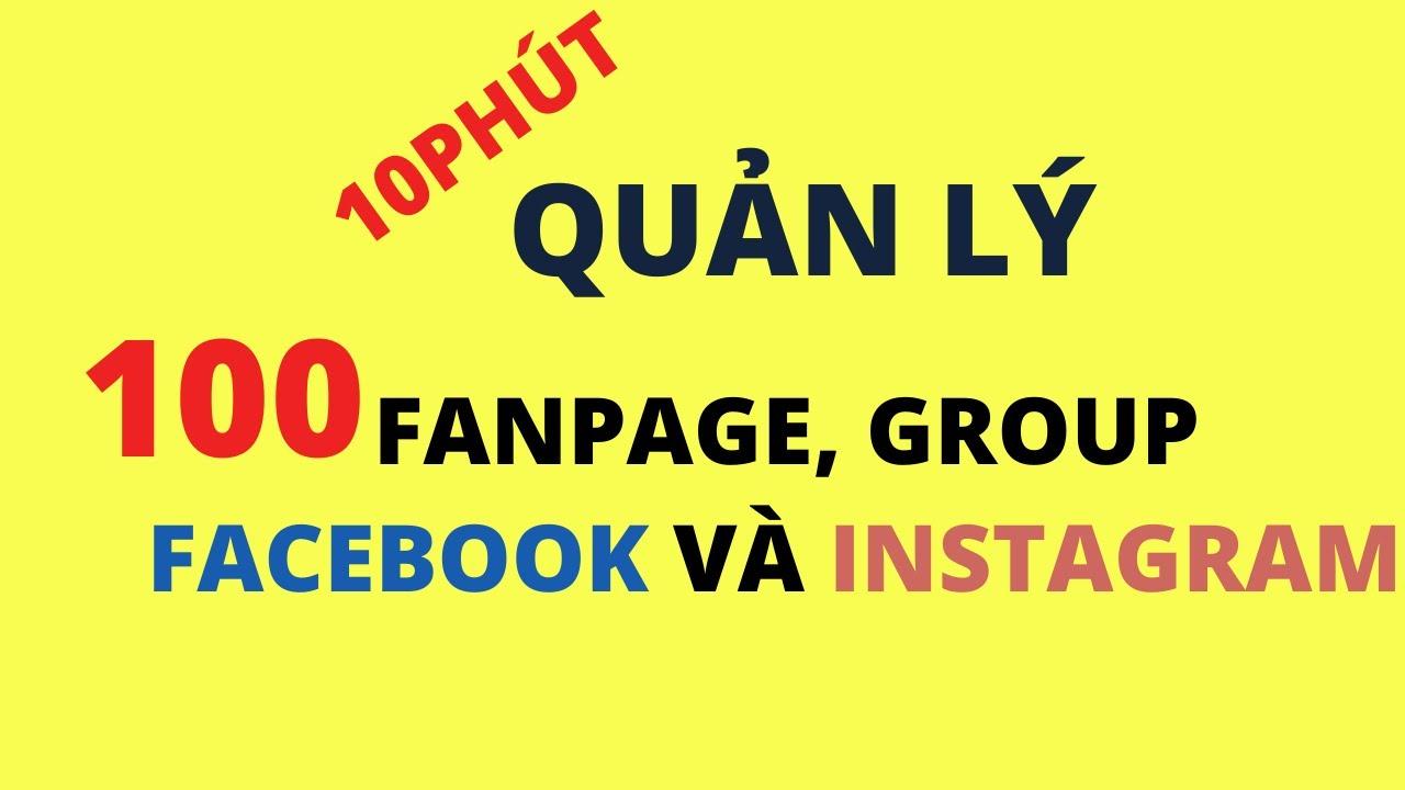 Cách quản lý 100 Fanpage và nhóm facebook đăng bài tự động cùng một lúc