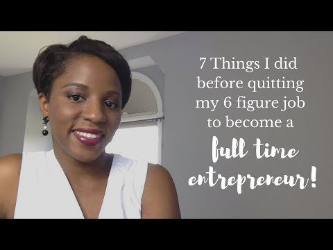 7 Things I Did Before Quitting My Job To Become A Full Time Entrepreneur