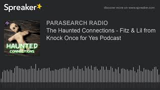 The Haunted Connections - Fitz & Lil from Knock Once for Yes Podcast