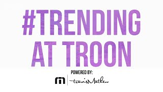 Trending at Troon: Episode 149, 1/27/20