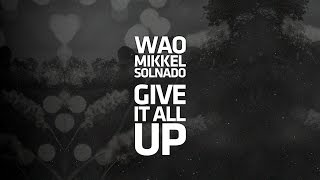 WAO & Mikkel Solnado - Give It All Up (Official Lyric Video)