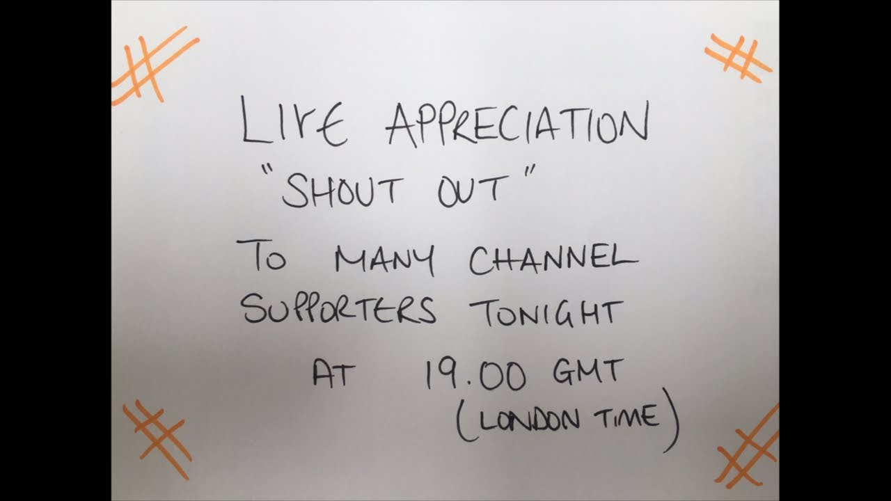 Live 'Shout out' to many of my channel supporters