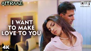 I Want To Make Love To You | Teri Chahaton Ke Jal Se | Akshay K | Priyanka C | Sunidhi C | Aitraaz