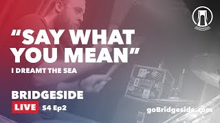 """I Dreamt the Sea Perform """"Say What You Mean"""" on Bridgeside Live S4 Ep2 (Song 6/10)"""