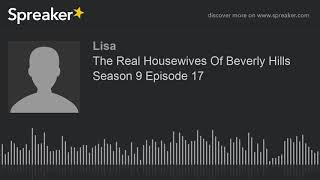The Real Housewives Of Beverly Hills Season 9 Episode 17 (made with Spreaker)