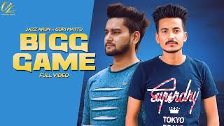 Bigg Game (Official Song) Jazz Arun feat Guri Mattu | New Punjabi Songs 2019