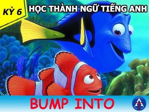 [HỌC IDIOM QUA PHIM] - Bump Into (Finding Nemo)