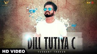 Dill Tutiya C - Yushant Thakur    VS Records    New Punjabi Songs 2017
