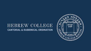 Hebrew College Cantorial and Rabbinical Ordination Ceremonies