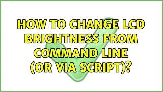Ubuntu: How to change LCD brightness from command line (or via script)?