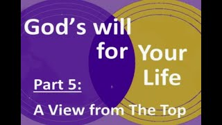 God's Will for Your Life part 5   A View from the Top
