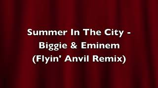 Summer In The City (Flyin' Anvil Remix) - Notorious BIG & Eminem