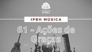 IPBH Música - HNC 61 - Ações de Graças
