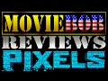 MovieBob Reviews  PIXELS  2015