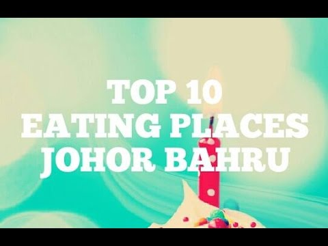 Top 10 Eating Places in Johor Bahru 2017