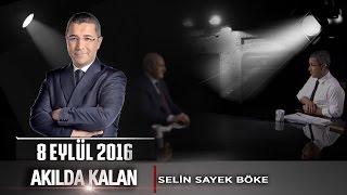 Akılda Kalan - 8 Eylül 2016 - Selin Sayek Böke