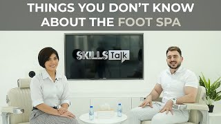 THINGS YOU DON'T KNOW ABOUT THE FOOT SPA - SKILLS Talk Episode 8