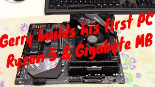Gerry build his first PC - Ryzen 5 w/Gigabyte Motherboard
