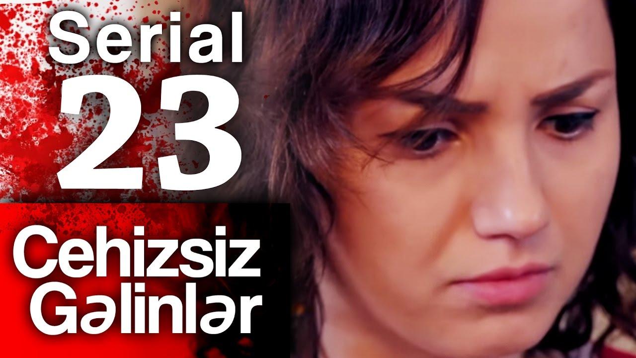 """""""Cehizsiz Gəlinlər"""" serialı - 23 cü seriya"""