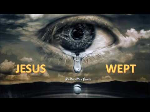 Jesus Wept | Pastor Alan James