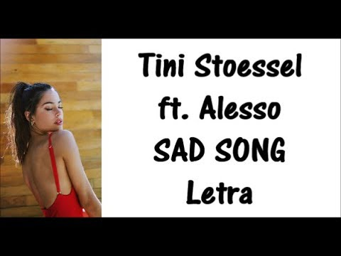 Tini Stoessel Ft. Alesso - SAD SONG Letra