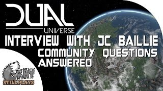 Dual Universe | Interview with JC Baillie Answering a Ton of Community Questions | August, 2016