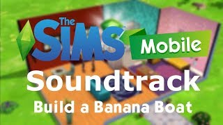 The Sims Mobile Soundtrack - Build a Banana Boat ( Build and Buy Soundtrack )
