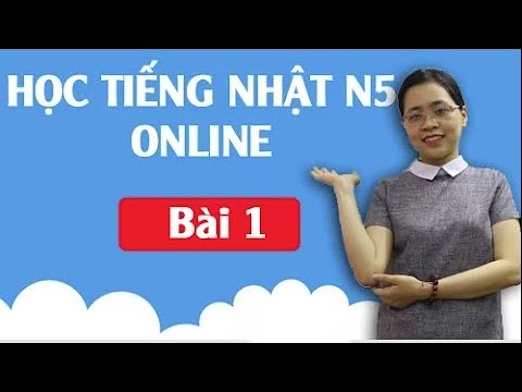 Học tiếng Nhật sơ cấp N5 Online - Bài 1 Giới thiệu tiếng Nhật