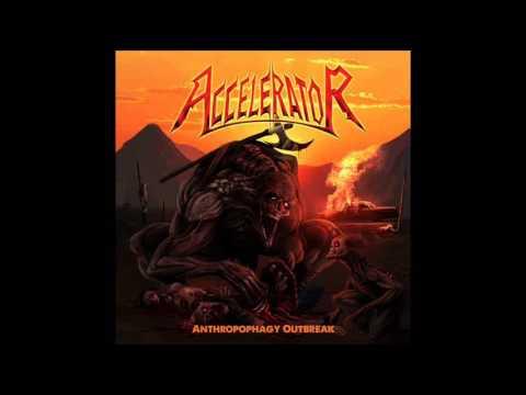 Accelerator - Anthropophagy Outbreak (Full Album, 2017)