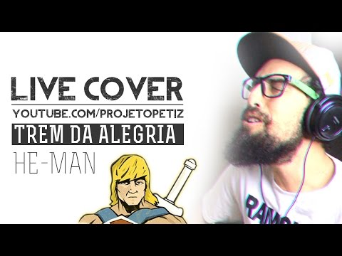 HE MAN - TREM DA ALEGRIA [ PETIZ LIVE COVER ]
