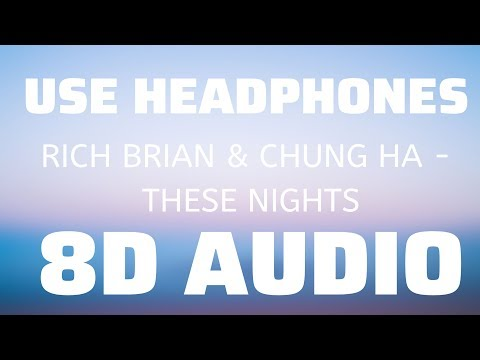 RICH BRIAN & CHUNG HA - THESE NIGHTS (8D USE HEADPHONES)🎧